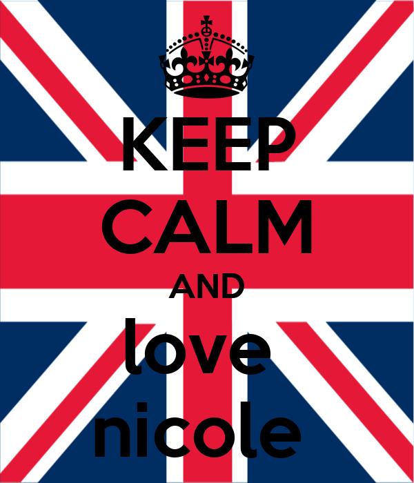 KEEP CALM AND love  nicole