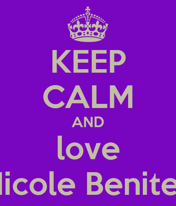 KEEP CALM AND love Nicole Benitez