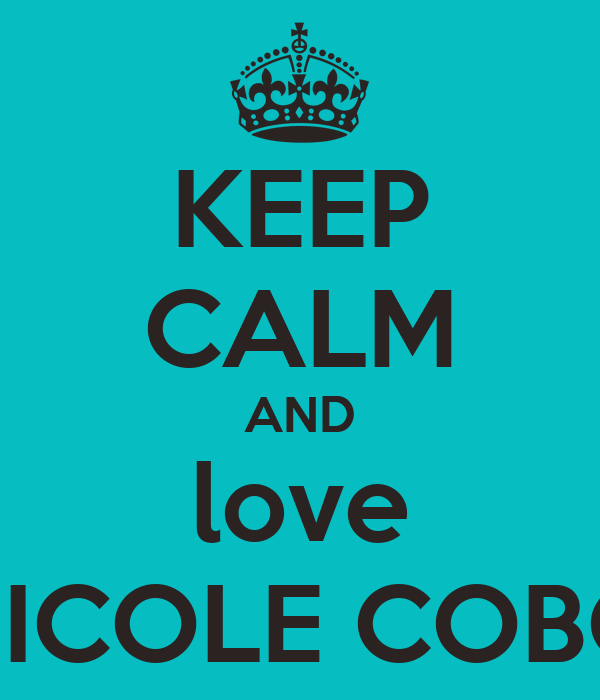 KEEP CALM AND love NICOLE COBO