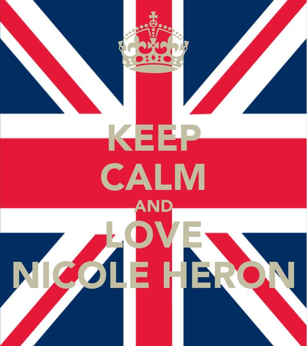 KEEP CALM AND LOVE NICOLE HERON