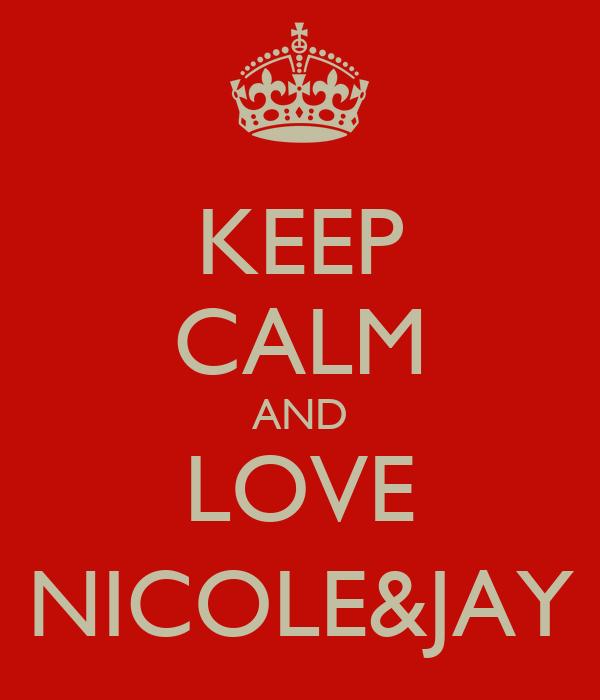 KEEP CALM AND LOVE NICOLE&JAY