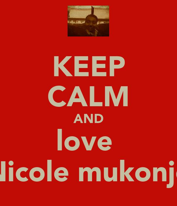 KEEP CALM AND love  Nicole mukonjo