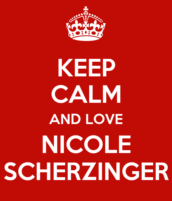 KEEP CALM AND LOVE NICOLE SCHERZINGER