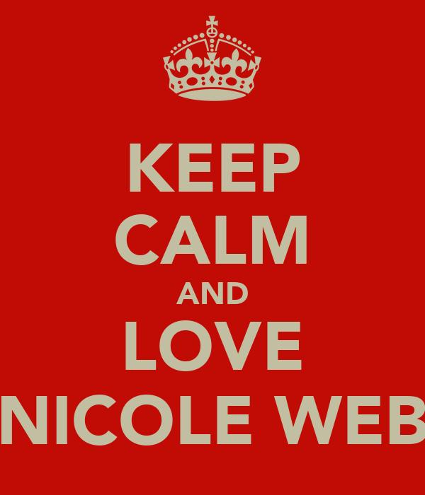 KEEP CALM AND LOVE NICOLE WEB