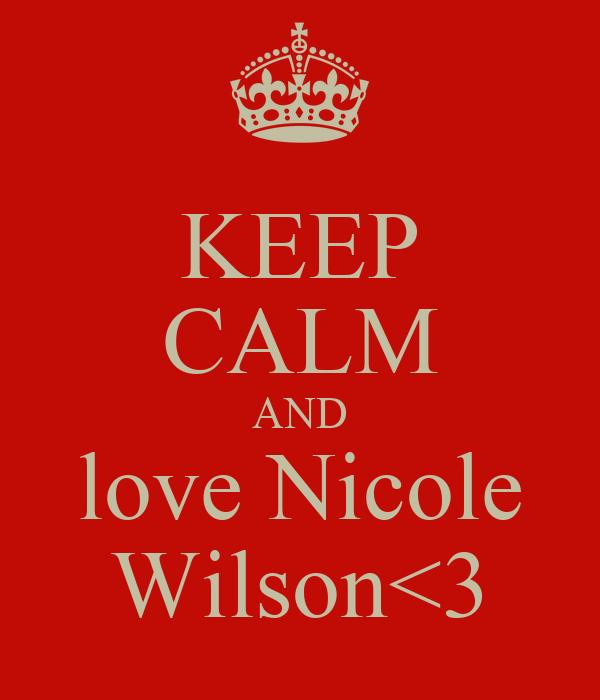 KEEP CALM AND love Nicole Wilson<3