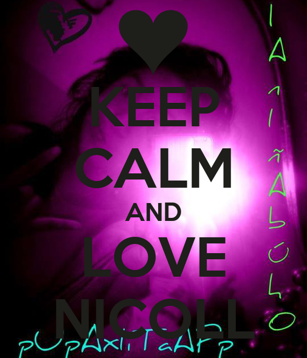 KEEP CALM AND LOVE NICOLL
