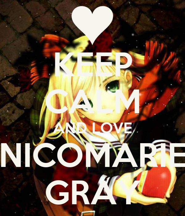 KEEP CALM AND LOVE NICOMARIE GRAY