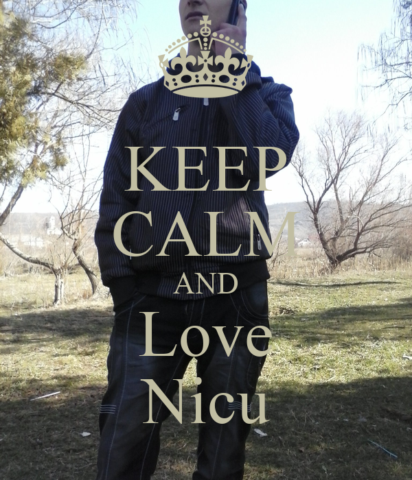 KEEP CALM AND Love Nicu