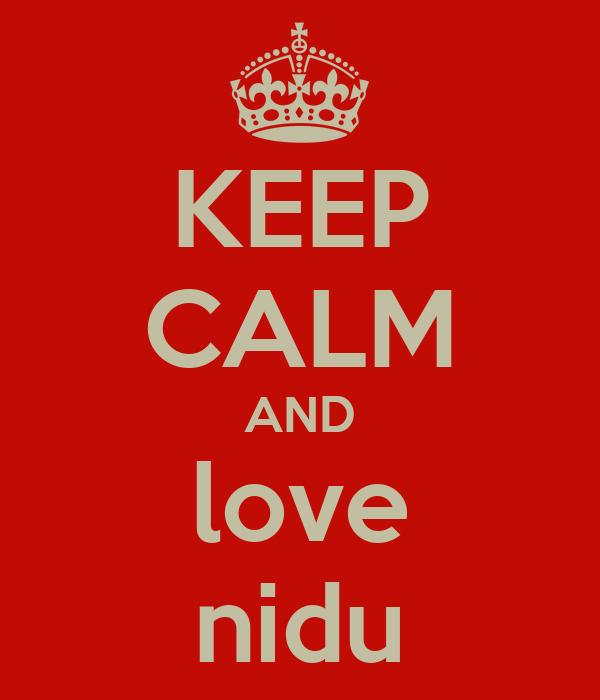 KEEP CALM AND love nidu