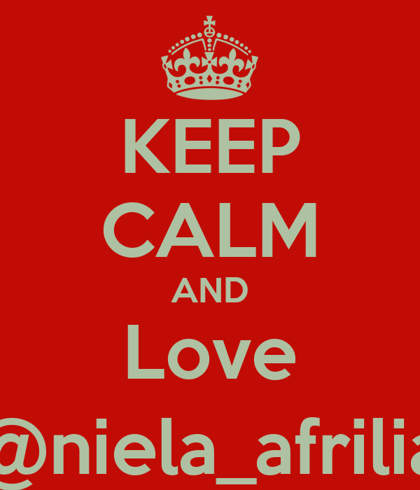 KEEP CALM AND Love @niela_afrilia