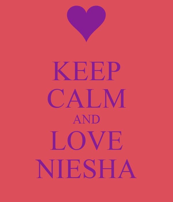 KEEP CALM AND LOVE NIESHA