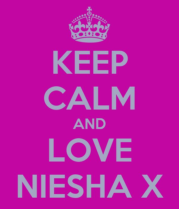 KEEP CALM AND LOVE NIESHA X