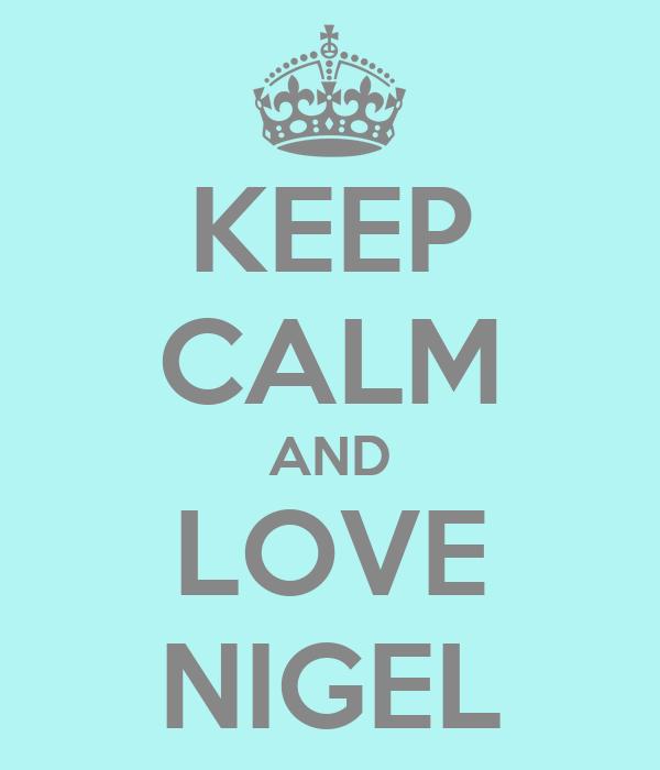 KEEP CALM AND LOVE NIGEL