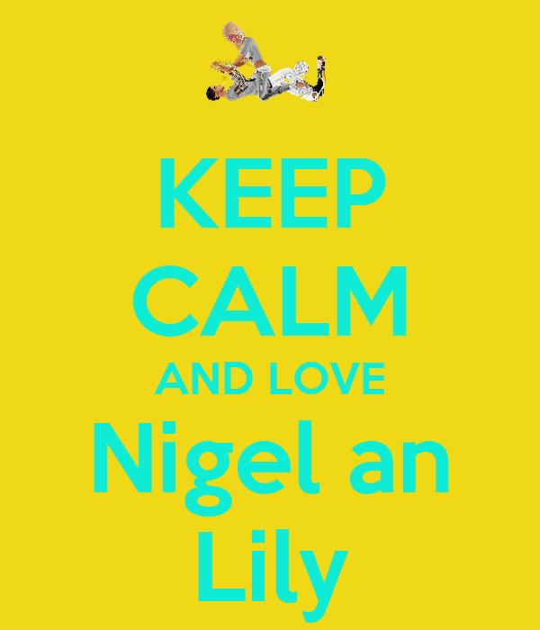 KEEP CALM AND LOVE Nigel an Lily
