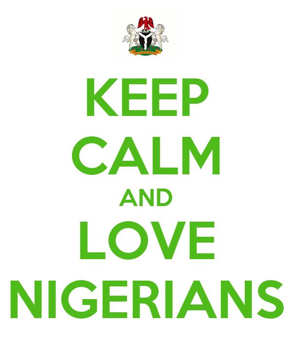 KEEP CALM AND LOVE NIGERIANS