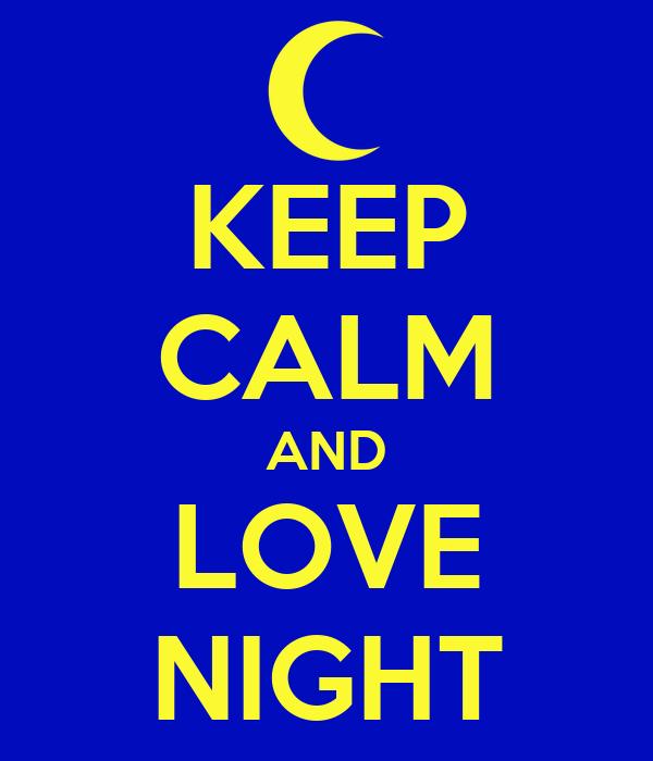KEEP CALM AND LOVE NIGHT