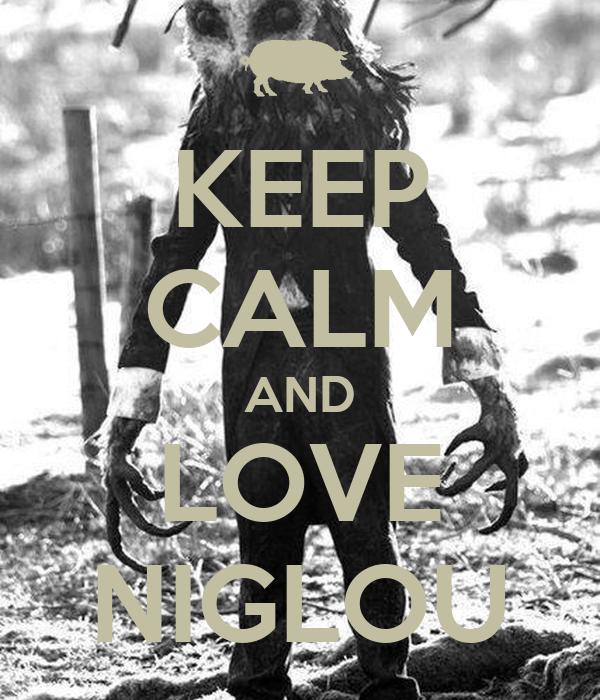 KEEP CALM AND LOVE NIGLOU