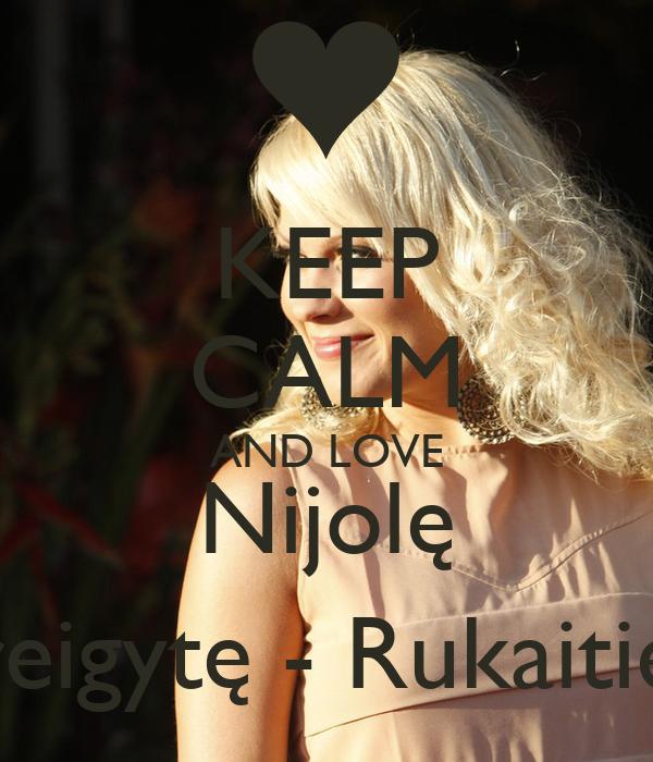 KEEP CALM AND LOVE Nijolę Pareigytę - Rukaitienę