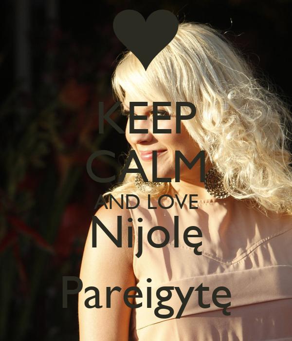 KEEP CALM AND LOVE Nijolę Pareigytę