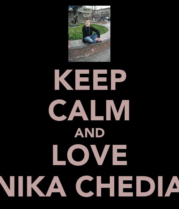KEEP CALM AND LOVE NIKA CHEDIA
