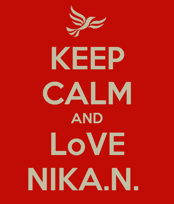 KEEP CALM AND LoVE NIKA.N.