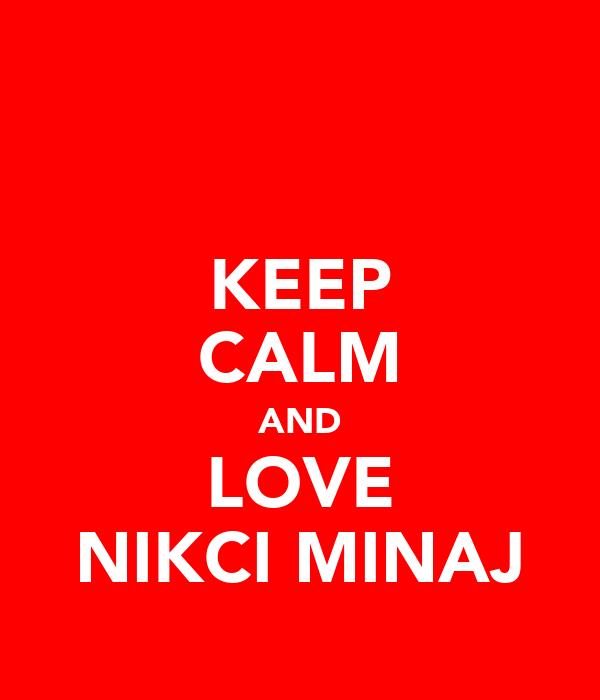 KEEP CALM AND LOVE NIKCI MINAJ