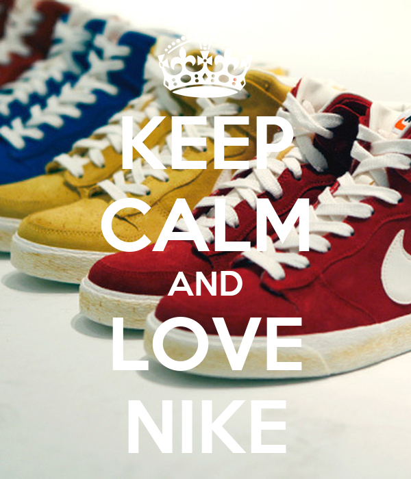 KEEP CALM AND LOVE NIKE