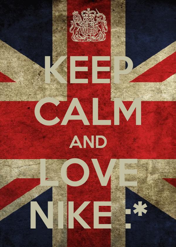 KEEP CALM AND LOVE NIKE :*