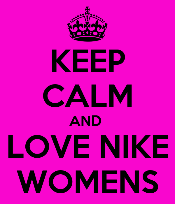 KEEP CALM AND  LOVE NIKE WOMENS