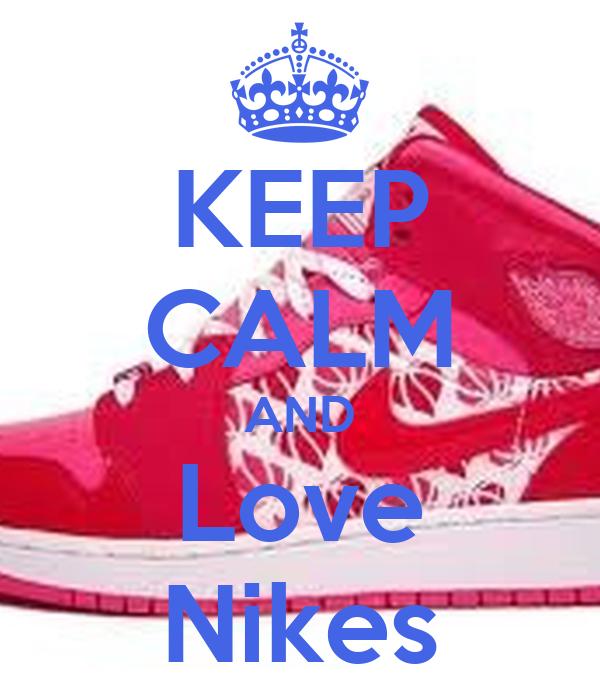 KEEP CALM AND Love Nikes
