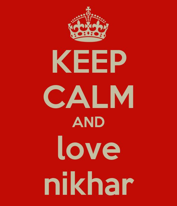 KEEP CALM AND love nikhar