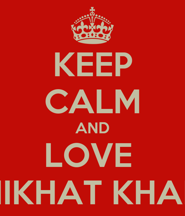 KEEP CALM AND LOVE  NIKHAT KHAN