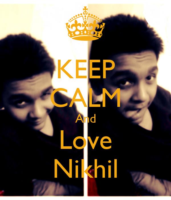 KEEP CALM And Love Nikhil
