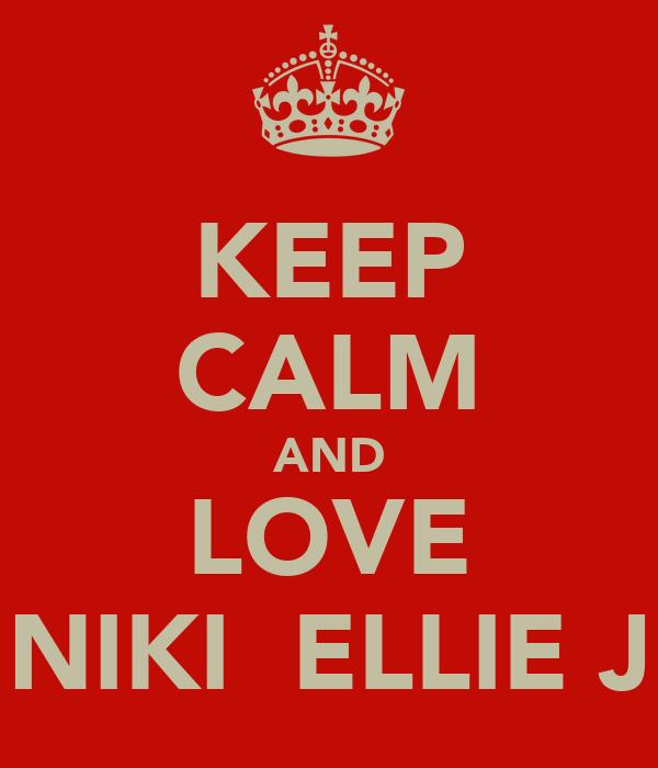 KEEP CALM AND LOVE NIKI  ELLIE J