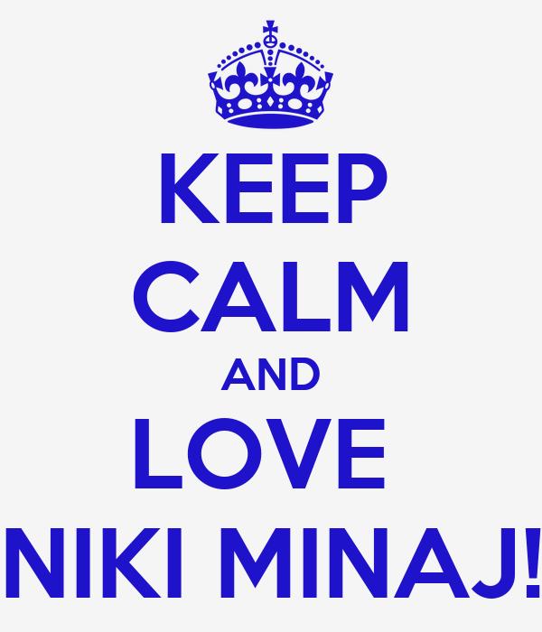 KEEP CALM AND LOVE  NIKI MINAJ!