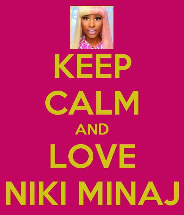 KEEP CALM AND LOVE NIKI MINAJ