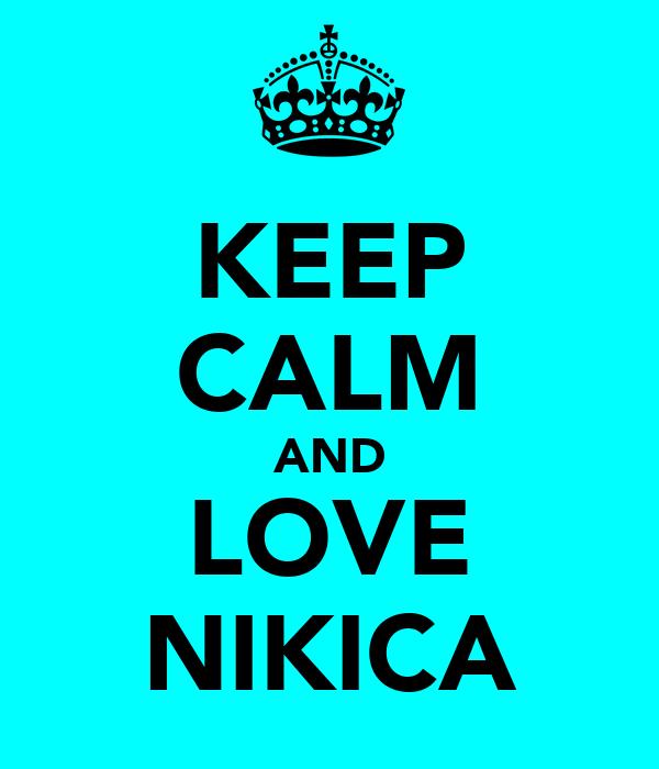 KEEP CALM AND LOVE NIKICA