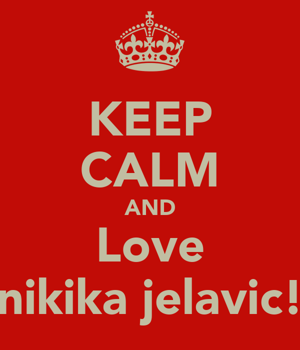 KEEP CALM AND Love nikika jelavic!