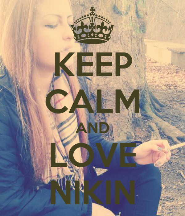 KEEP CALM AND LOVE NIKIN