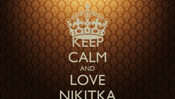 KEEP CALM AND LOVE NIKITKA