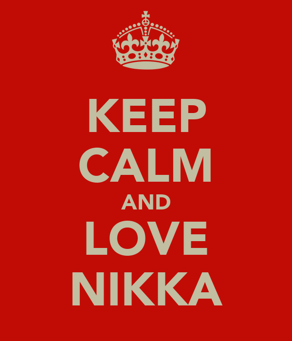 KEEP CALM AND LOVE NIKKA