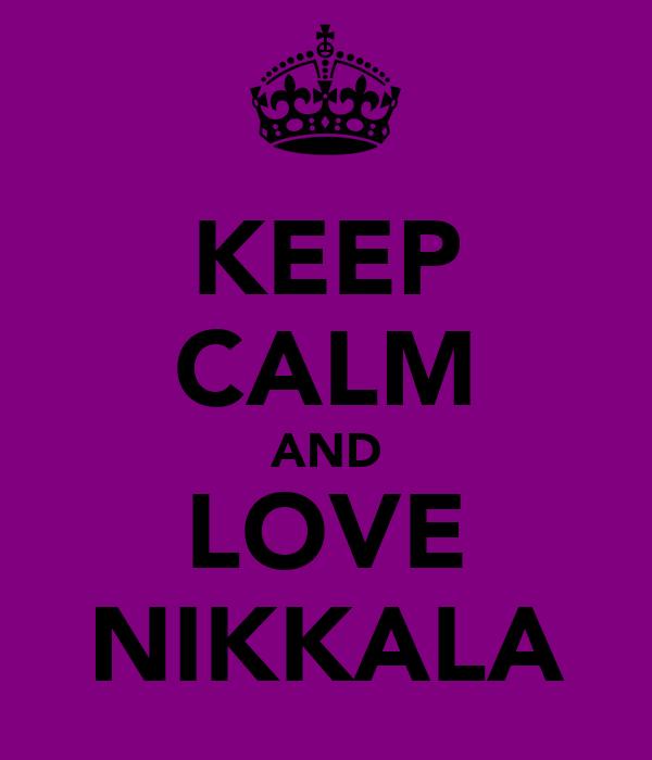 KEEP CALM AND LOVE NIKKALA