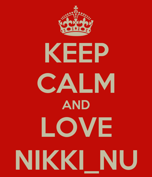 KEEP CALM AND LOVE NIKKI_NU