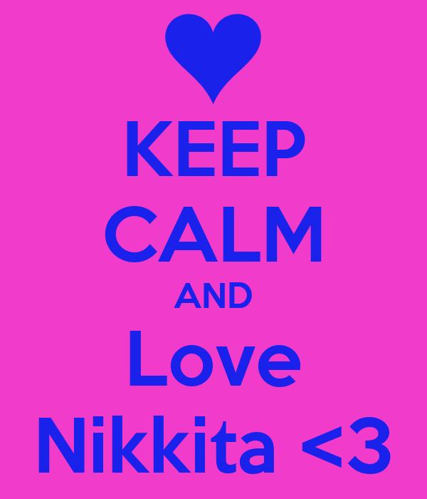 KEEP CALM AND Love Nikkita <3