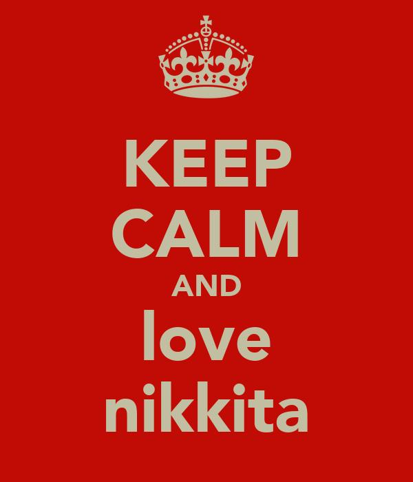 KEEP CALM AND love nikkita