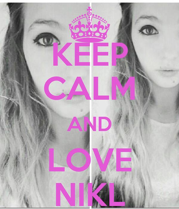 KEEP CALM AND LOVE NIKL