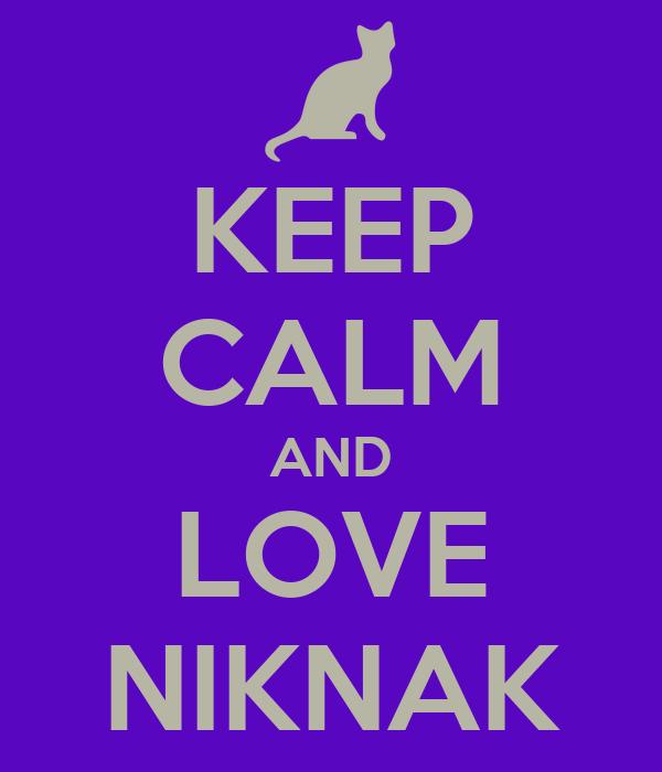 KEEP CALM AND LOVE NIKNAK