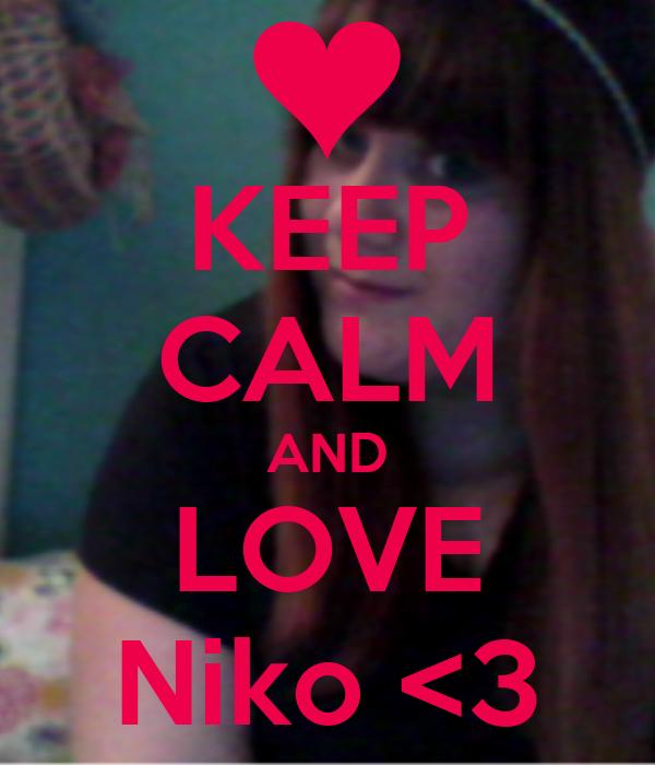 KEEP CALM AND LOVE Niko <3