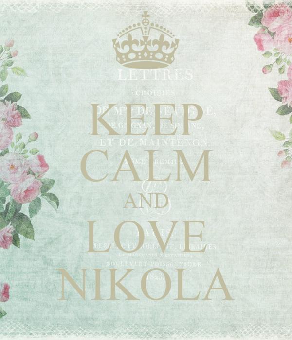 KEEP CALM AND LOVE NIKOLA