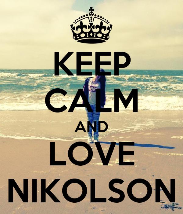 KEEP CALM AND LOVE NIKOLSON